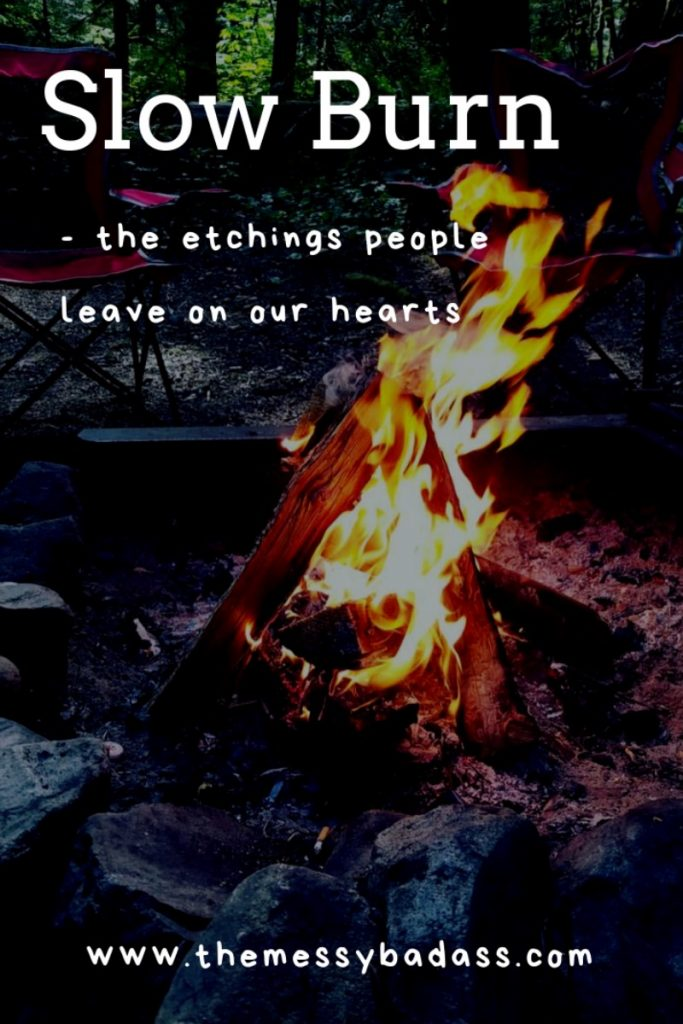Slow Burn the etchings people leave on our hearts